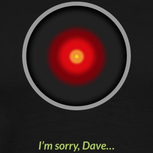Im sorry, Dave… - Männer Premium T-Shirt