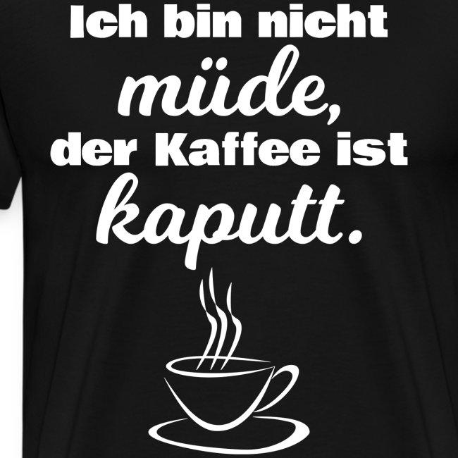 Ich bin nicht müde, der Kaffee ist kaputt.