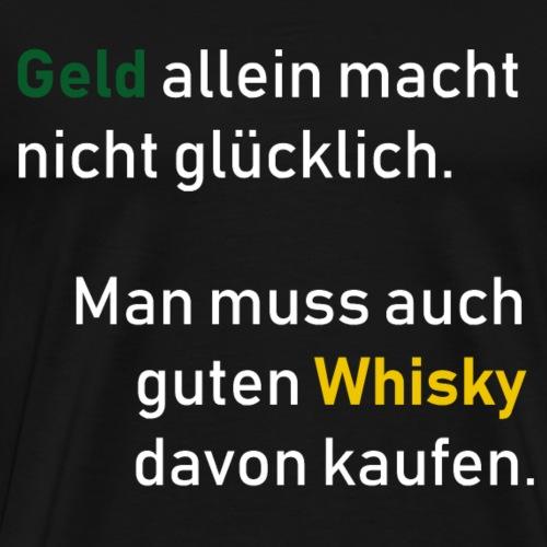 Geld macht nicht Glücklich Whisky kaufen - Männer Premium T-Shirt