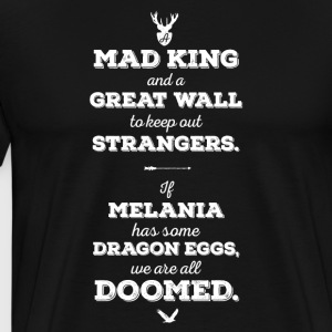 Anti Trump Spruch - Mad King, Great Wall - Männer Premium T-Shirt