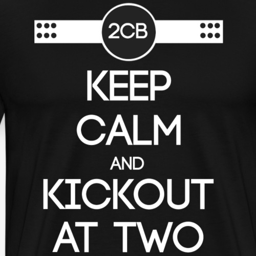 ''Keep Calm and Kickout at Two'' white. - Männer Premium T-Shirt