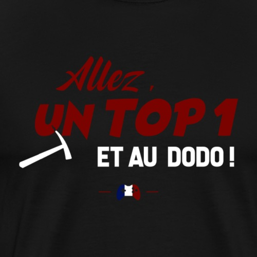Allez, un TOP 1 et au dodo ! - T-shirt Premium Homme