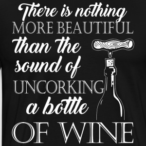 The sound of uncorking a bottle of wine - Men's Premium T-Shirt
