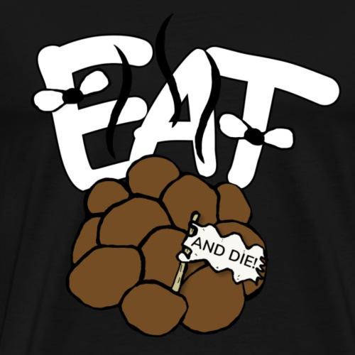 EAT SHIT and DIE! Motiv Geschenk Idee - Männer Premium T-Shirt
