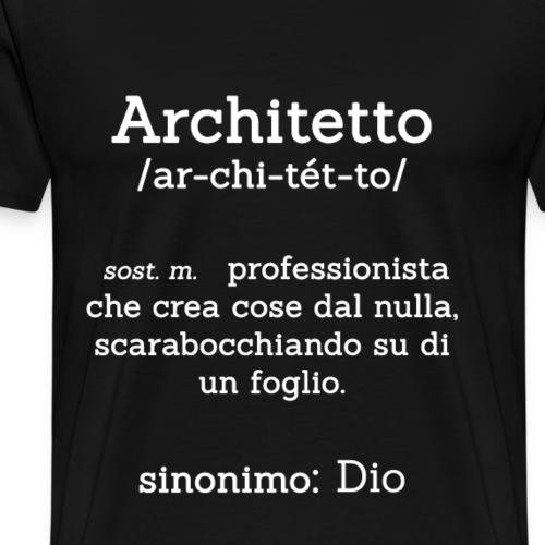 Architetto definizione - Sinonimo Dio - bianco - Maglietta Premium da uomo