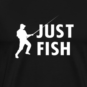 Just Fish fishing - Men's Premium T-Shirt