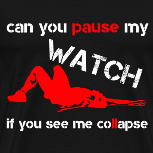can you pause my watch if you see me collapse - Männer Premium T-Shirt