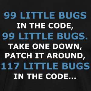 99 LITTLE BUGS IN THE CODE - Männer Premium T-Shirt