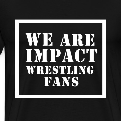 WE ARE IMPACT WRESTLING FANS - Men's Premium T-Shirt