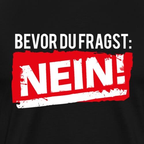 Bevor Du fragst: Nein! - Männer Premium T-Shirt