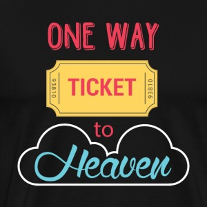 One Way Ticket to Heaven - Men's Premium T-Shirt