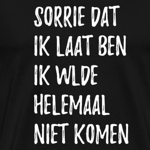 SORRIE DAT IK LAAT BEN - Mannen Premium T-shirt