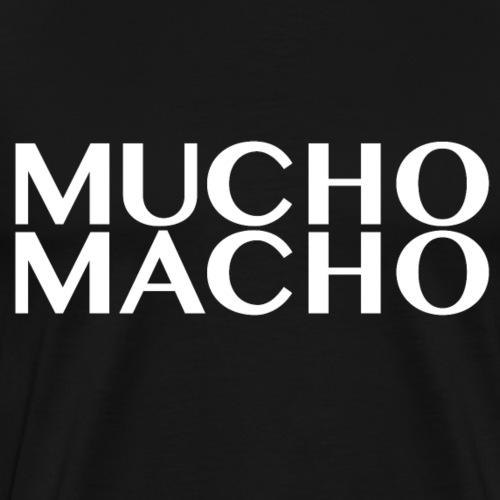 Mucho Macho - Männer Premium T-Shirt