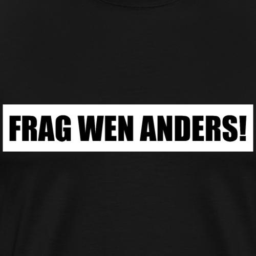 frag wen anders hintergrund - Männer Premium T-Shirt