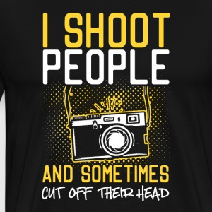 I Shoot People And Sometimes Cut Off Their Head - Männer Premium T-Shirt