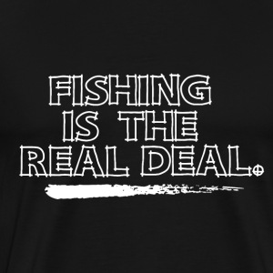 Fishing is the Real Deal - Men's Premium T-Shirt