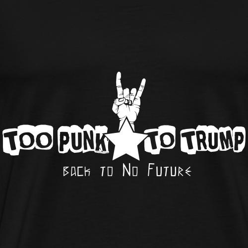 Too Punk to Trump - T-shirt Premium Homme