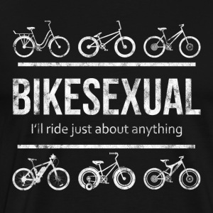BIKESEXUAL I'LL RIDE JUST ABOUT ANYTHING - Men's Premium T-Shirt