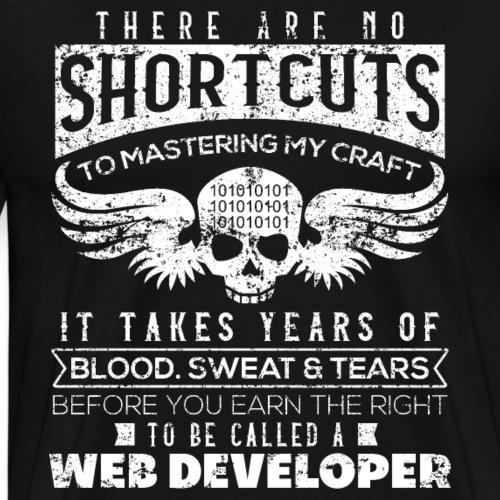 There Are No Shortcuts Web Developer - Männer Premium T-Shirt