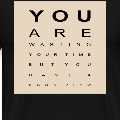 You are wasting your time - Männer Premium T-Shirt