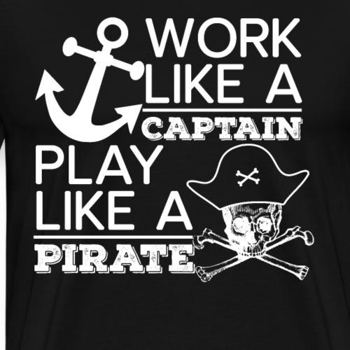 Work Like A Captain Play Like A Pirate - Männer Premium T-Shirt