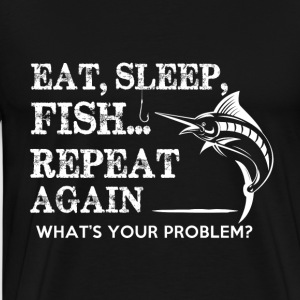 FISHING EAT SLEEP REPEAT - Men's Premium T-Shirt