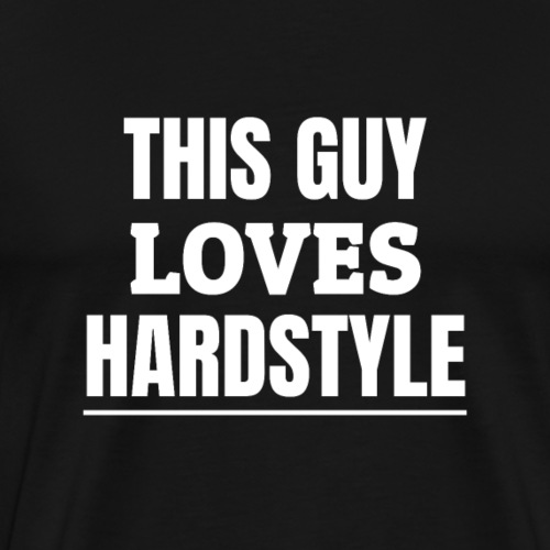 Hardstyle Merchandise | This guy loves hardstyle - Men's Premium T-Shirt