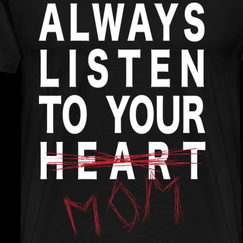 Always listen to your mom - Men's Premium T-Shirt