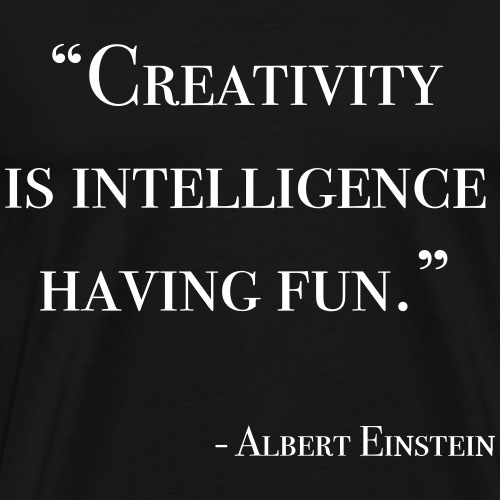 Creativity is intelligence having fun - Männer Premium T-Shirt