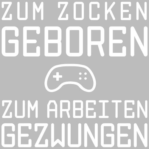 Zum Zocken geboren zum Arbeiten gezwungen - Männer Premium T-Shirt