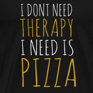 i-dont-behoefte-therapie-i-need-pizza - Mannen Premium T-shirt