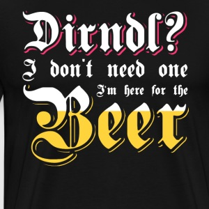 Dirndl? I'm here for the beer. Oktoberfest shirt - Mannen Premium T-shirt