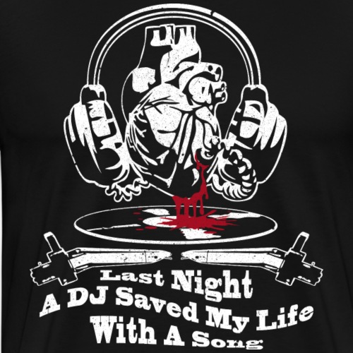 WHAS - Last Night a DJ ...Part 2 - Männer Premium T-Shirt