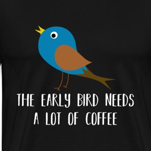 The early bird needs a lot of COFFEE v2 - Männer Premium T-Shirt