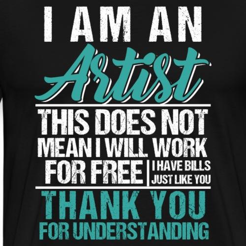 I Am An Artist I Have Bills Like You - Männer Premium T-Shirt