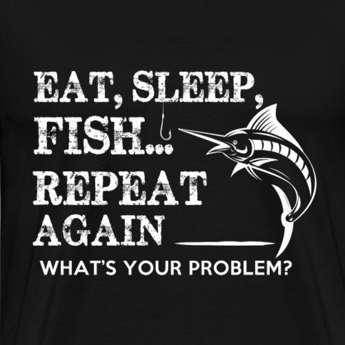 FISHING EAT SLEEP REPEAT - Männer Premium T-Shirt