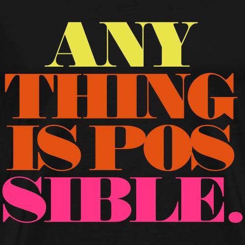 Anything is possible - Maglietta Premium da uomo