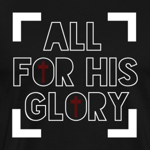 All for His Glory - Believe - Men's Premium T-Shirt