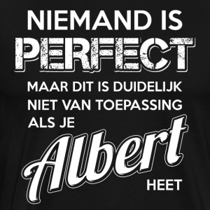 Niemand is perfect. Persoonlijk cadeau Albert. - Mannen Premium T-shirt