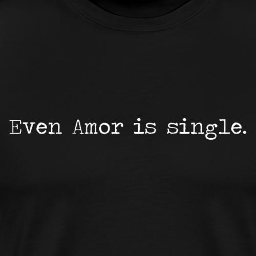 ''Even Amor is single.'' -jole wears - Männer Premium T-Shirt