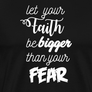 Let Faith be bigger then Fear - Men's Premium T-Shirt