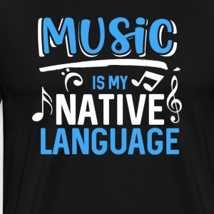 Music is my native language - Men's Premium T-Shirt