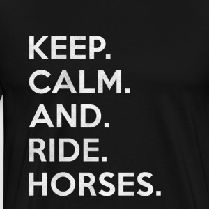 Keep calm and ride horses gift / design - Men's Premium T-Shirt