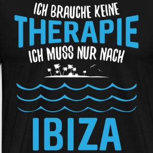 Need no therapy - I just need to go to Ibiza - Men's Premium T-Shirt