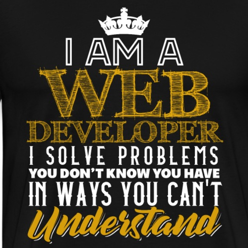 I Am A Webdeveloper I Solve Problems - Männer Premium T-Shirt