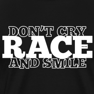 Do not Cry - RACE - og smile - Premium T-skjorte for menn