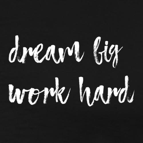 Dream big work hard - T-shirt Premium Homme