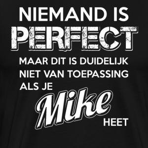 Niemand is perfect. Persoonlijk cadeau Mike. - Mannen Premium T-shirt