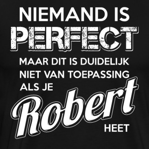 Niemand is perfect. Persoonlijk cadeau Robert. - Mannen Premium T-shirt