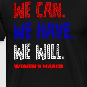 We Can, We Have, We Will! Join Women's March - Men's Premium T-Shirt